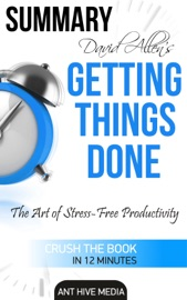 DAVID ALLEN'S GETTING THINGS DONE: THE ART OF STRESS FREE PRODUCTIVITY  SUMMARY