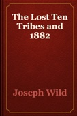 Joseph Wild - The Lost Ten Tribes and 1882 artwork