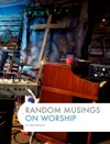 Random Musings On Worship