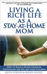 Living A Rich Life As A Stay-at-Home Mom How To Build A Secure Financial Foundation For You And Your Children