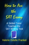 How To Ace The SAT Essay A Skilled Tutor Teaches The SAT Writing Test