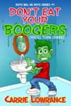 Boys Will Be Boys Series Book 1 Dont Eat Your Boogers Youll Turn Green