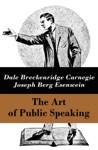 The Art Of Public Speaking The Unabridged Classic By Carnegie  Esenwein