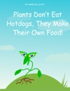 Plants Dont Eat Hotdogs They Make Their Own Food