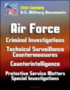 21st Century US Military Documents Air Force Criminal Investigations Technical Surveillance Countermeasures Counterintelligence Protective Service Matters - Special Investigations