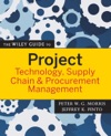 The Wiley Guide To Project Technology Supply Chain And Procurement Management