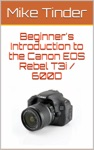 Beginners Introduction To The Canon EOS Rebel T3i  600D