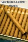 Cigar Basics A Guide For Newbies