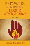 Polity Practice And The Mission Of The United Methodist Church