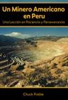 Un Minero Americano En Peru Una Leccin En Paciencia Y Perseverancia