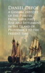 A General History Of The Pyrates From Their First Rise And Settlement In The Island Of Providence To The Present Time