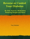 Reverse Or Control Your Diabetes By Diet Exercise Medication Reducing Weight And Stress