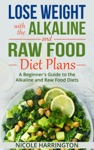 Lose Weight With The Alkaline And Raw Food Diet Plans