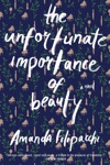 The Unfortunate Importance Of Beauty A Novel