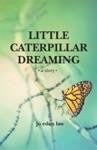 Little Caterpillar Dreaming