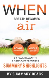 WHEN BREATH BECOMES AIR: BY PAUL KALANITHI AND ABRAHAM VERGHESE  SUMMARY & HIGHLIGHTS WITH BONUS CRITICS CORNER