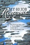 My 60-Job Resume Or How Quitting 60 Jobs In 30 Years Added Up To An Extraordinary Life