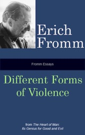 FROMM ESSAYS: DIFFERENT FORMS OF VIOLENCE