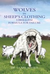 Wolves In Sheeps Clothing Liberalism - Formula For Failure