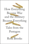 How Everything Became War and the Military Became Everything - Rosa Brooks Cover Art