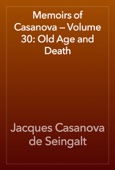 Jacques Casanova de Seingalt - Memoirs of Casanova — Volume 30: Old Age and Death artwork
