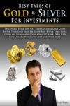 Best Types Of Gold  Silver For Investments Discover If Silver Is Better Than Gold Are Gold Coins Better Than Gold Bars Are Silver Bars Better Than Silver Coins Are Numismatic Coins A Smart Choice Does Junk Silver Make A Wise Investment And Muc