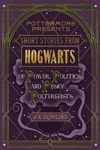Short Stories From Hogwarts Of Power Politics And Pesky Poltergeists