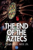 The End of the Aztecs - Charles L. Mee, Jr. Cover Art