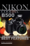 Nikon Coolpix B500 An Easy Guide To The Best Features