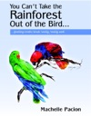 You Cant Take The Rainforest Out Of The Bird