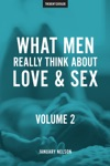 What Men Really Think About Love  Sex Volume 2