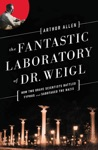 The Fantastic Laboratory Of Dr Weigl How Two Brave Scientists Battled Typhus And Sabotaged The Nazis