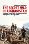 The Secret War In Afghanistan The Soviet Union China And Anglo-American Intelligence In The Afghan War