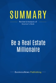 SUMMARY: BE A REAL ESTATE MILLIONAIRE