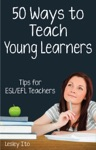Fifty Ways To Teach Young Learners Tips For ESLEFL Teachers