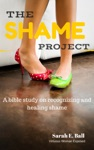 The Shame Project A Bible Study On Recognizing And Healing Shame
