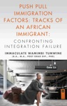 Push Pull Immigration Factors Tracks Of An African Immigrant - Confronting Integration Failure