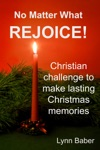 No Matter What Rejoice Challenging Christians To Make Lasting Memories This Holiday Season