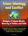 Islam Ideology And Conflict - Analysis Of Islamic Worlds Diversity Of Politics And Faith Extremism And Terrorism Sunni And Shia Divide Sectarian Violence Review Of Islams Historical Conflicts