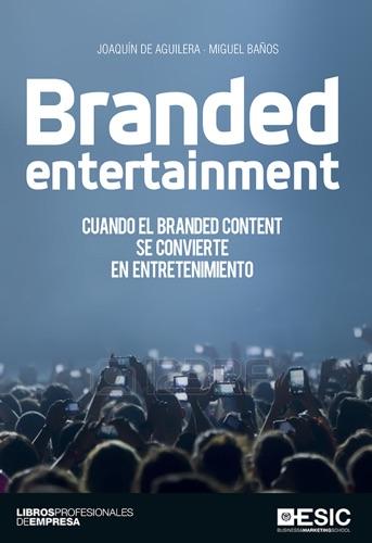 Branded entertainment Cuando el Branded Content se convierte en entretenimiento