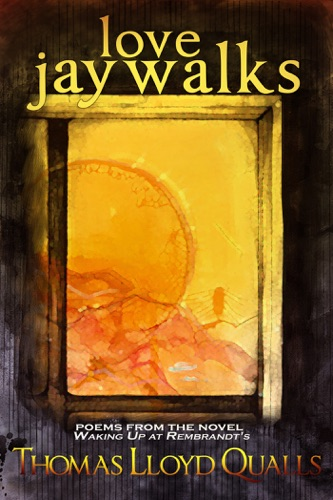 Love Jaywalks Poems From The Novel Waking Up At Rembrandts