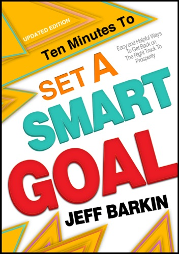Ten Minutes To Set A Smart Goal Easy and Helpful Ways To Get Back on The Right Track To Prosperity Track