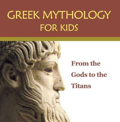 Greek Mythology for Kids From the Gods to the Titans