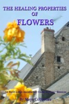 The Healing Properties Of Flowers An Earth Lodge Introductory Guide To Flower Essences