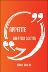 Appetite Greatest Quotes - Quick Short Medium Or Long Quotes Find The Perfect Appetite Quotations For All Occasions - Spicing Up Letters Speeches And Everyday Conversations