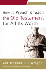 HOW TO PREACH AND TEACH THE OLD TESTAMENT FOR ALL ITS WORTH