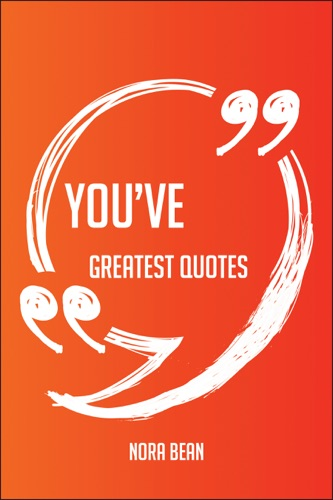 Youve Greatest Quotes - Quick Short Medium Or Long Quotes Find The Perfect Youve Quotations For All Occasions - Spicing Up Letters Speeches And Everyday Conversations