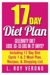 17 Day Diet Plan Celebrity Diet- Lose 10-15 Lbs In 17 Days Including 17 Day Diet Cycle 1  2 Meal Plan Recipes  Shopping List