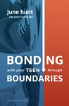 Bonding With Your Teen Through Boundaries Revised Edition