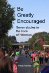 Be Greatly Encouraged Seven Studies In The Book Of Hebrews